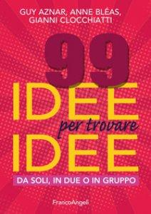 Copertina di '99 idee per trovare idee. Da soli, in due o in gruppo'