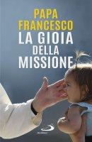 La gioia della missione - Francesco (Jorge Mario Bergoglio)