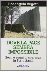 Copertina di 'Dove la pace sembra impossibile. Semi e segni di speranza in Terra Santa'