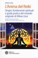 L' anima del reiki. Origini, fondamenti spirituali e guida pratica del metodo originale di Mikao Usui - Canil Dario