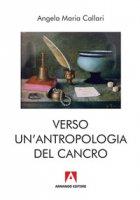 Verso una antropologia del cancro - Callari Maria Angela