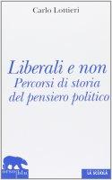Liberali e non. Percorsi di storia del pensiero politico. - Carlo Lottieri