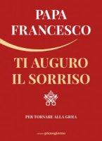 Ti auguro il sorriso - Francesco (Jorge Mario Bergoglio)