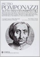 Tutti i trattati peripatetici - Pietro Pomponazzi