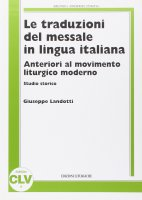 Le traduzioni del messale in lingua italiana anteriori al movimento liturgico moderno. Studio storico. - Giuseppe Landotti