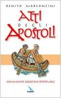 Atti degli Apostoli. Commento esegetico-spirituale - Marconcini Benito