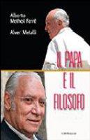 Il papa e il filosofo - Alver Metalli e Alberto Methol Ferre'