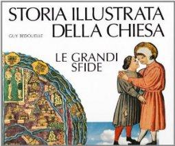 Copertina di 'Storia illustrata della chiesa. Le grandi sfide'