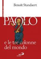 Paolo e le tre colonne del mondo - Benoit Standaert