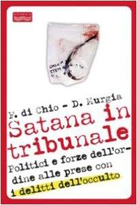 Copertina di 'Satana in tribunale. Politici e forze dell'ordine alle prese con i delitti dell'occulto'