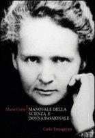 Marie Curie. Manovale della scienza e donna passionale - Tamagnone Carlo