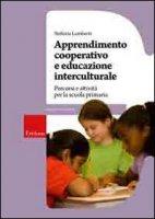 Apprendimento cooperativo e educazione interculturale. Percorsi e attività per la scuola primaria - Lamberti Stefania