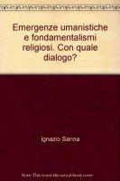 Emergenze umanistiche e fondamentalismi religiosi. Con quale dialogo? - Sanna Ignazio