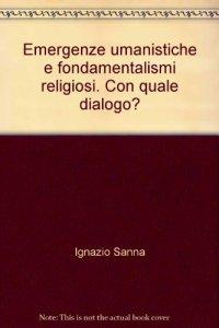 Copertina di 'Emergenze umanistiche e fondamentalismi religiosi. Con quale dialogo?'