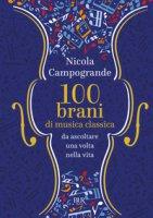 100 brani di musica classica da ascoltare una volta nella vita - Campogrande Nicola
