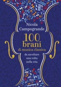 Copertina di '100 brani di musica classica da ascoltare una volta nella vita'