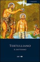 Il battesimo - Tertulliano Quinto S.