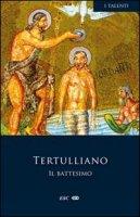 Il battesimo - Tertulliano Quinto S.