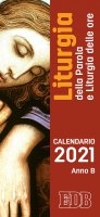 Calendario 2021. Liturgia della Parola e liturgia delle ore. Anno B