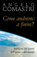 Come andremo a finire? Indagine sul futuro dell'uomo e del mondo - Comastri Angelo
