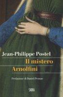 Il mistero Arnolfini. Indagine su un dipinto di Van Eyck - Postel Jean-Philippe