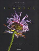 A tribute to flowers. Plants under pressure. Ediz. tedesca, inglese e francese - Fischer Richard