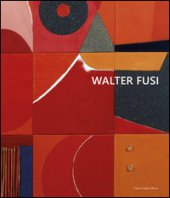 Walter Fusi. Ediz. multilingue - Buscaroli Beatrice