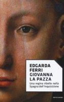 Giovanna la Pazza - Ferri Edgarda