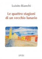 Le quattro stagioni di un vecchio lunario - Luisito Bianchi