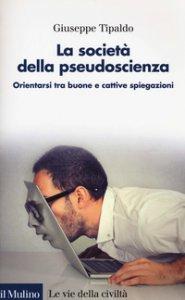 Copertina di 'La società della pseudoscienza. Orientarsi tra buone e cattive spiegazioni'