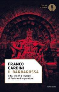 Copertina di 'Il Barbarossa. Vita, trionfi e illusioni di Federico I imperatore'
