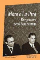 Moro e La Pira. Due percorsi per il bene comune
