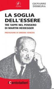 Copertina di 'La soglia dell'essere. Tre tappe nel pensiero di Martin Heidegger'