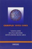 Cariplo 1973-1992. Venti anni di una grande istituzione bancaria