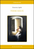 Poesie scelte (2010-2015) - Aprile Francesco