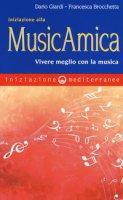 Iniziazione alla MusicAmica. Vivere meglio con la musica - Giardi Dario, Brocchetta Francesca