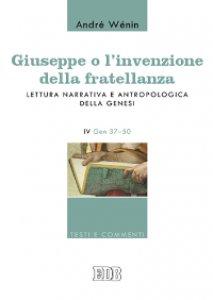 Copertina di 'Giuseppe o l'invenzione della fratellanza. Lettura narrativa e antropologica della Genesi. IV Gen. 37-50'