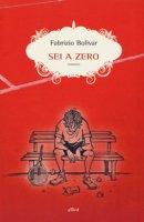 Sei a zero - Bolivar Fabrizio