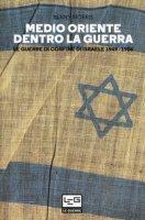 Medio Oriente dentro la guerra. Le guerre di confine d'Israele 1949-1956 - Morris Benny