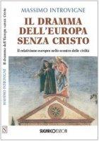 Il dramma dell'Europa senza Cristo. Il relativismo europeo nello scontro delle civiltà - Introvigne Massimo