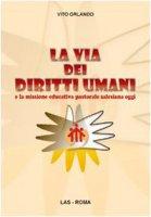 La via dei diritti umani e la missione educativa pastorale salesiana oggi - Orlando Vito