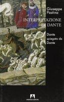 Interpretazione di Dante. Dante spiegato da Dante - Pastina Giuseppe