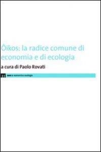 Copertina di 'Ôikos. La radice comune di economia e di ecologia'