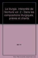 La liturgie, interprète de l'écriture [vol_2] / Dans les compositions liturgiques, prières et chants - AA. VV.