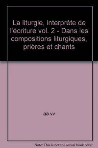 Copertina di 'La liturgie, interprète de l'écriture [vol_2] / Dans les compositions liturgiques, prières et chants'