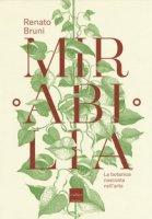 Mirabilia. La botanica nascosta nell'arte - Bruni Renato