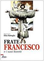 Frate Francesco e i suoi fioretti - Battaglia Dino, De Vescovi Laura, Colasanti Giovanni M.