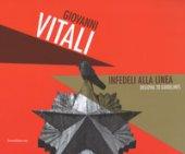 Giovanni Vitali. Infedeli alla linea-Disloyal to guidelines. Ediz. a colori