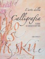 L' arte della calligrafia. Tecniche ed esercizi di scrittura - Toffaletti Laura