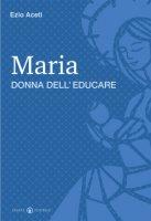 Maria donna dell'educare - Aceti Ezio